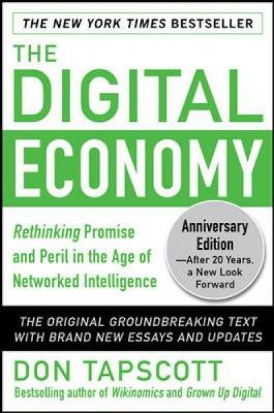 The Digital Economy : Rethinking Promise and Peril in the Age of Networked Intelligence