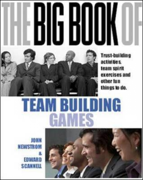The Big Book of Team Building: Quick, Fun Activities for Building Morale, Communication and Team Spirit