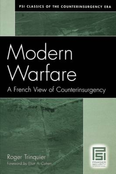 roger trinquier modern warfare Modern warfare a french view of counterinsurgency by roger trinquier this book examines how the french military spent decades fighting rear-guard actions in indochina against ideologically motivated insurgents in the 1940s and 1950s.