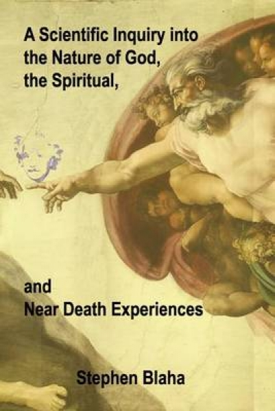 A Scientific Inquiry Into the Nature of God, the Spiritual, and Near Death Experiences