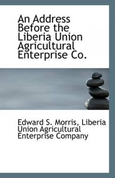 An Address Before the Liberia Union Agricultural Enterprise Co.