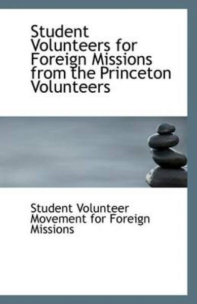 Student Volunteers for Foreign Missions from the Princeton Volunteers