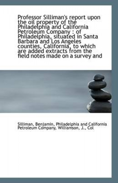 Professor Silliman's Report Upon the Oil Property of the Philadelphia and California Petroleum Compa