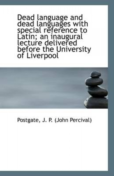 Dead Language and Dead Languages with Special Reference to Latin; An Inaugural Lecture Delivered Bef