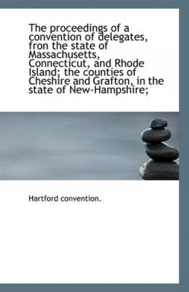 The Proceedings of a Convention of Delegates, Fron the State of Massachusetts, Connecticut