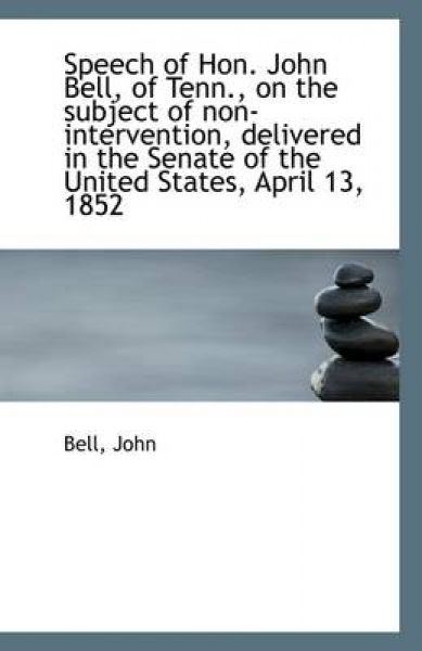 Speech of Hon. John Bell, of Tenn., on the Subject of Non-Intervention, Delivered in the Senate of T