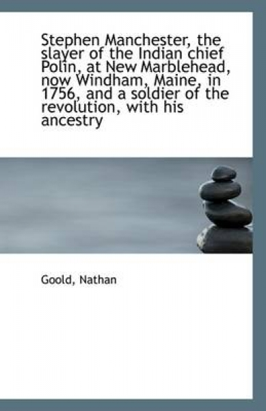 Stephen Manchester, the Slayer of the Indian Chief Polin, at New Marblehead, Now Windham, Maine, in
