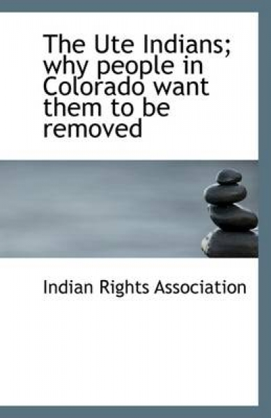 The Ute Indians; Why People in Colorado Want Them to Be Removed