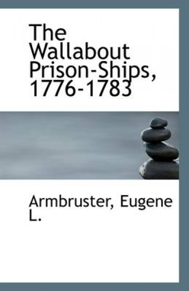 The Wallabout Prison-Ships, 1776-1783