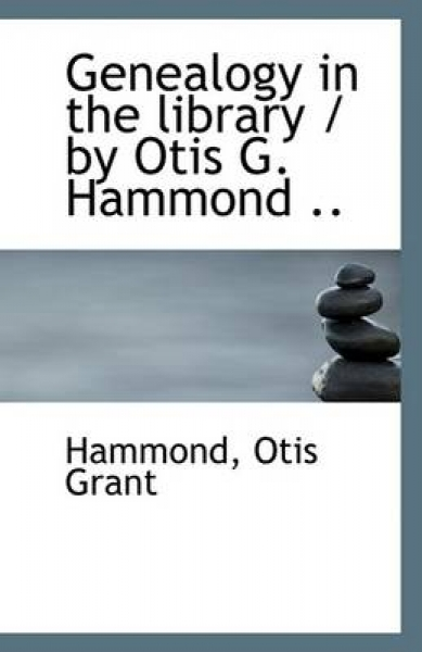 Genealogy in the Library / By Otis G. Hammond ..