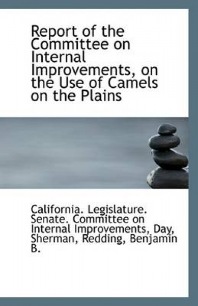 Report of the Committee on Internal Improvements, on the Use of Camels on the Plains