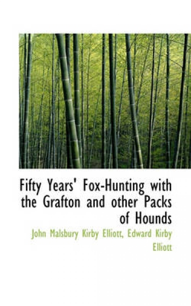 Fifty Years\' Fox-Hunting with the Grafton and Other Packs of Hounds