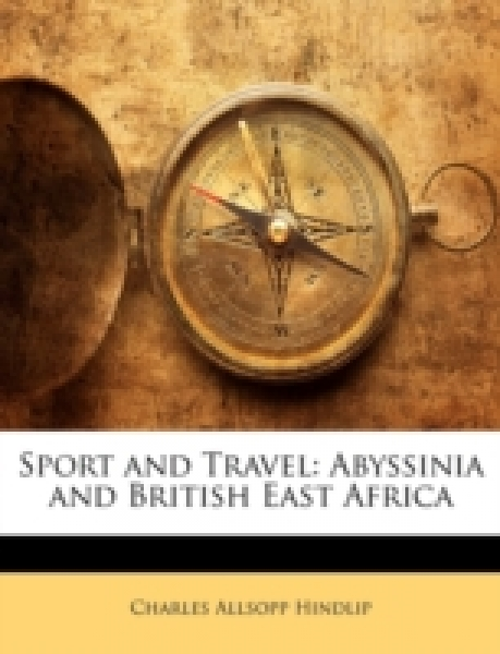 Sport and Travel: Abyssinia and British East Africa