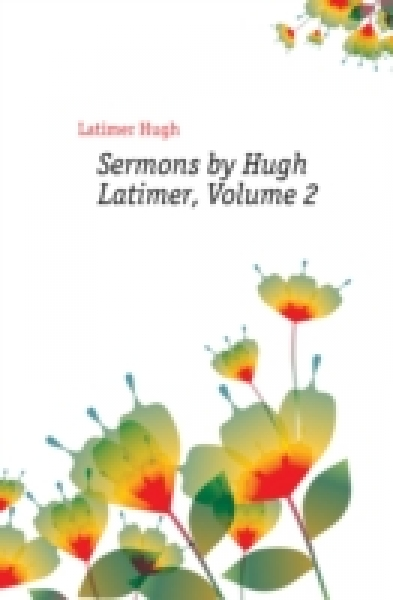 Sermons by Hugh Latimer, Volume 2