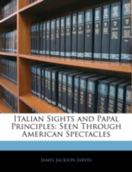 Italian Sights and Papal Principles: Seen Through American Spectacles