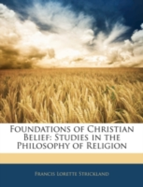 Foundations of Christian Belief: Studies in the Philosophy of Religion