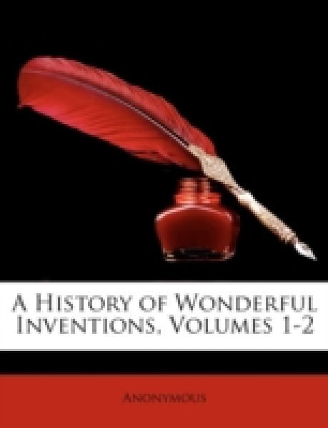 A History of Wonderful Inventions, Volumes 1-2