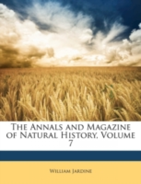 The Annals and Magazine of Natural History, Volume 7