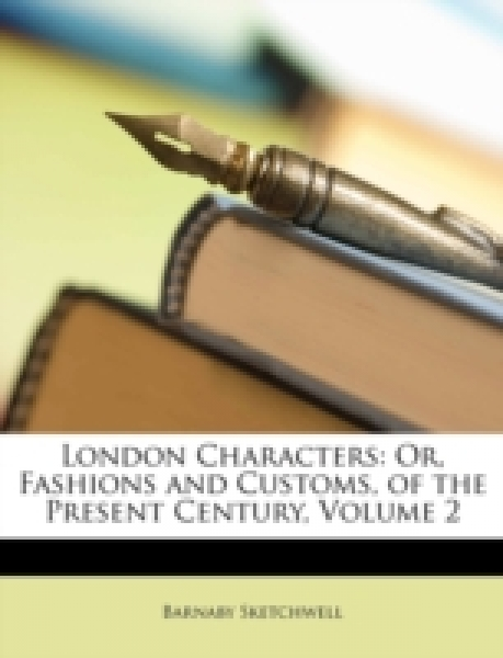 London Characters: Or, Fashions and Customs, of the Present Century, Volume 2