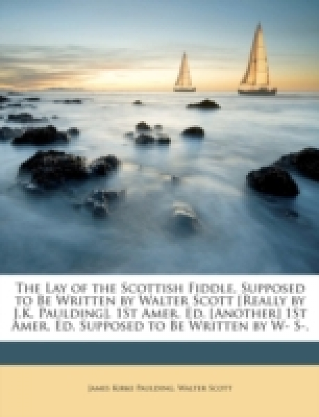 The Lay of the Scottish Fiddle, Supposed to Be Written by Walter Scott [Really by J.K. Paulding]. 1st Amer. Ed. [Another] 1st Amer. Ed. Supposed to Be
