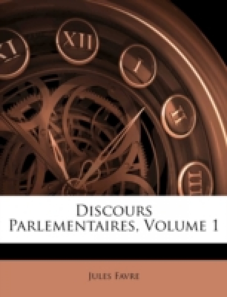 Discours Parlementaires, Volume 1