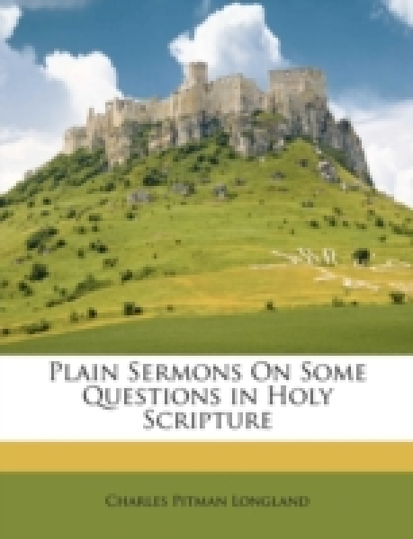 Plain Sermons On Some Questions in Holy Scripture