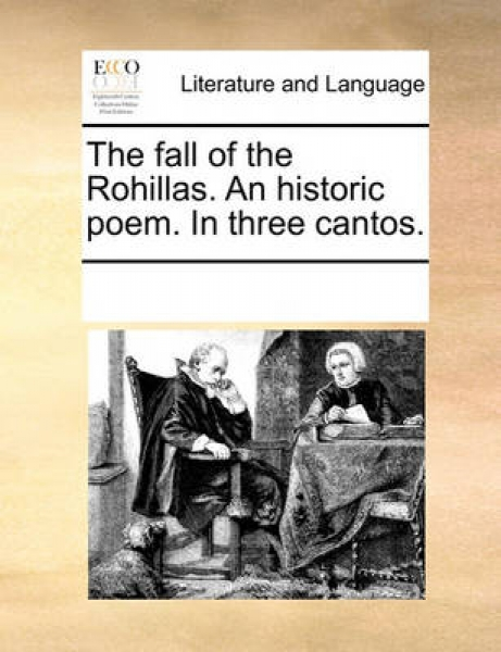 The Fall of the Rohillas. an Historic Poem. in Three Cantos.