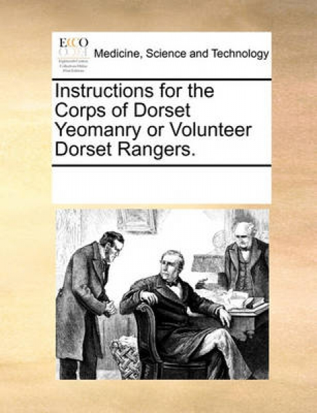 Instructions for the Corps of Dorset Yeomanry or Volunteer Dorset Rangers.