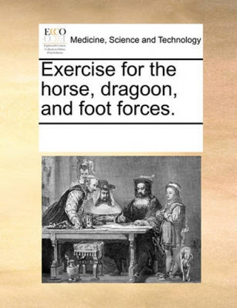 Exercise for the Horse, Dragoon, and Foot Forces.