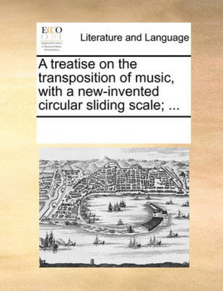 A Treatise on the Transposition of Music, with a New-Invented Circular Sliding Scale; ...