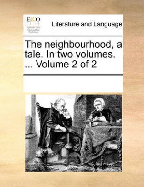 The Neighbourhood, a Tale. in Two Volumes. ... Volume 2 of 2