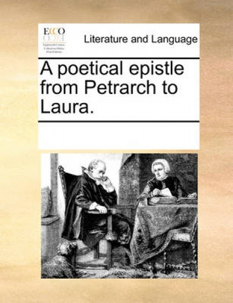 A Poetical Epistle from Petrarch to Laura.