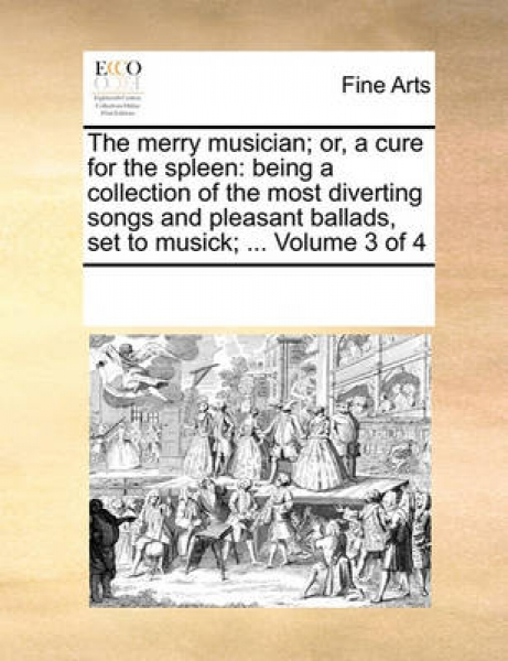 The Merry Musician; Or, a Cure for the Spleen