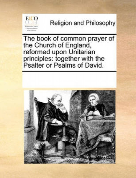 The Book of Common Prayer of the Church of England, Reformed Upon Unitarian Principles