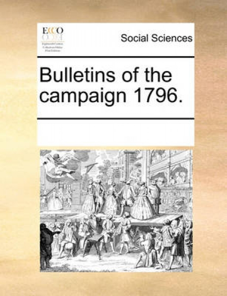 Bulletins of the Campaign 1796.