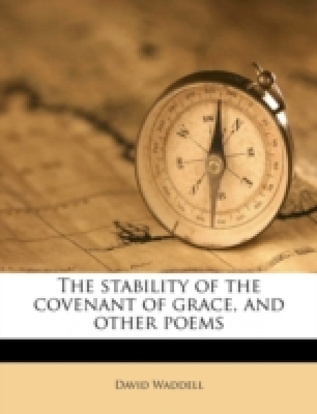 The stability of the covenant of grace, and other poems
