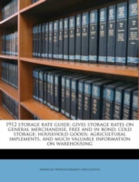 1912 storage rate guide; gives storage rates on general merchandise, free and in bond; cold storage; household goods; agricultural implements, and much valuable information on warehousing