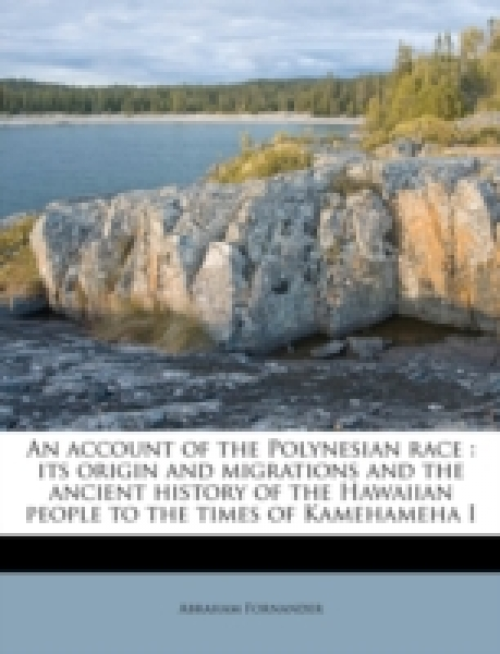 An account of the Polynesian race : its origin and migrations and the ancient history of the Hawaiian people to the times of Kamehameha I Volume 2