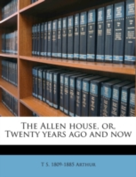 The Allen house, or, Twenty years ago and now