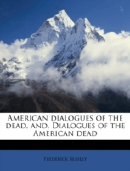 American dialogues of the dead, and, Dialogues of the American dead