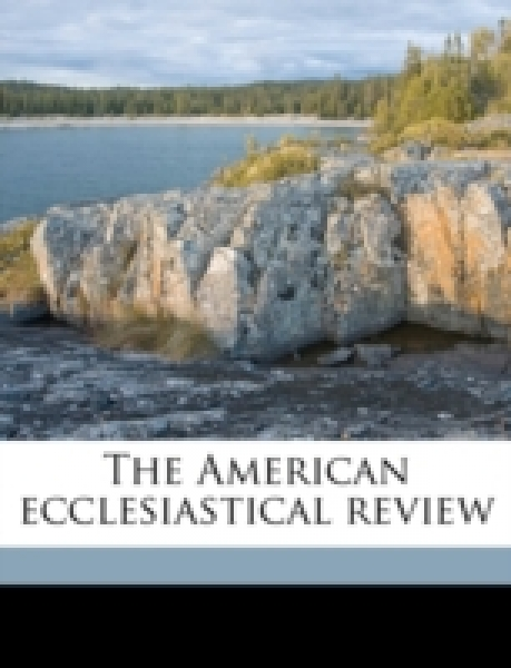 The American ecclesiastical review Volume 46