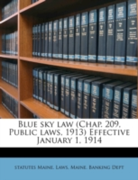 Blue sky law (Chap. 209, Public laws, 1913) Effective January 1, 1914