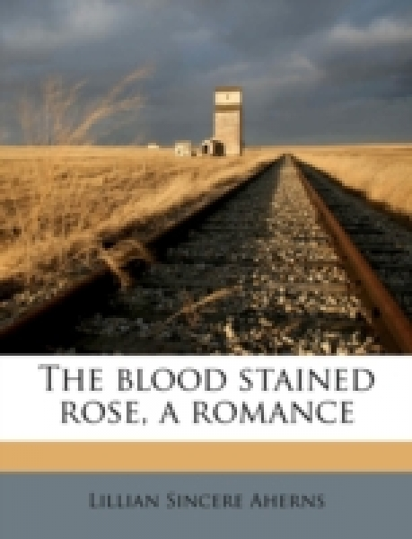 The blood stained rose, a romance