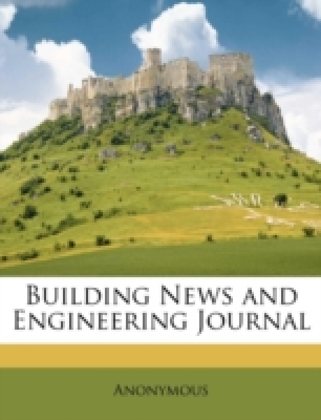 Building News and Engineering Journal Volume 20