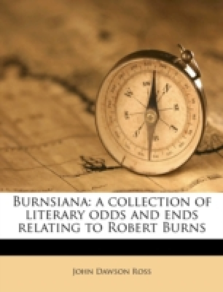 Burnsiana: a collection of literary odds and ends relating to Robert Burns Volume 2