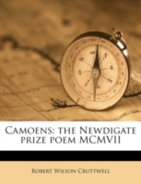 Camoens: the Newdigate prize poem MCMVII