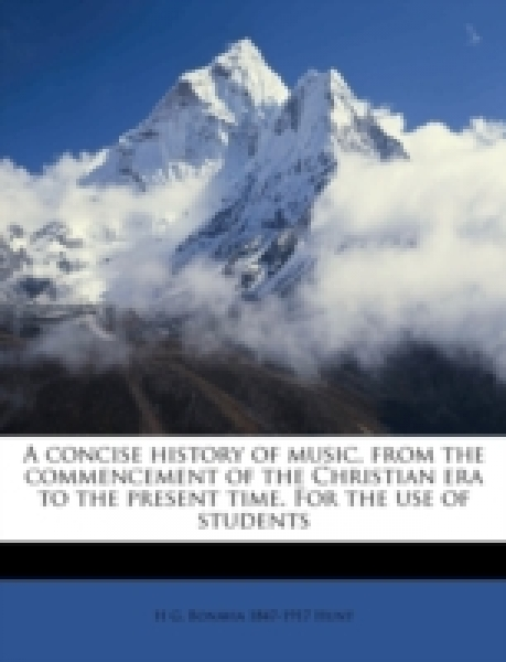 A concise history of music, from the commencement of the Christian era to the present time. For the use of students