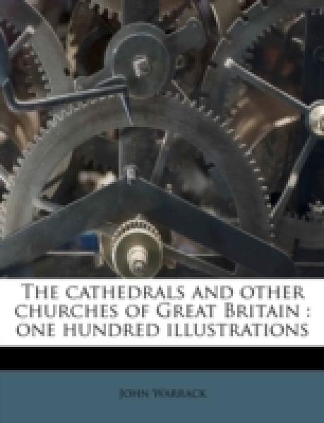 The cathedrals and other churches of Great Britain : one hundred illustrations