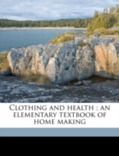Clothing and health ; an elementary textbook of home making