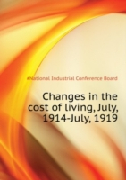 Changes in the cost of living, July, 1914-July, 1919 ..